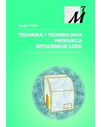 Technika i technologia produkcji sztucznego lodu - okładka