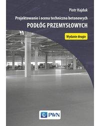 Projektowanie i ocena techniczna betonowych podłóg przemysłowych - okładka