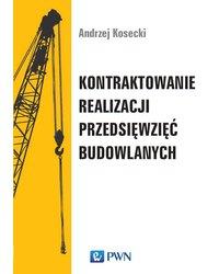 Kontraktowanie realizacji przedsięwzięć budowlanych. Wyd. 1 - okładka